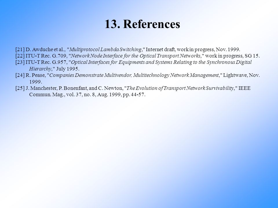 13. References [21] D. Awduche et al., Multiprotocol Lambda Switching, Internet draft, work in progress, Nov. 1999.